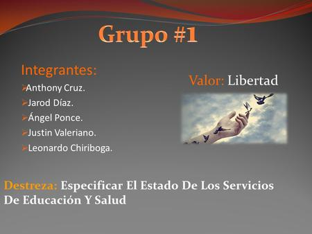 Grupo #1 Integrantes: Valor: Libertad