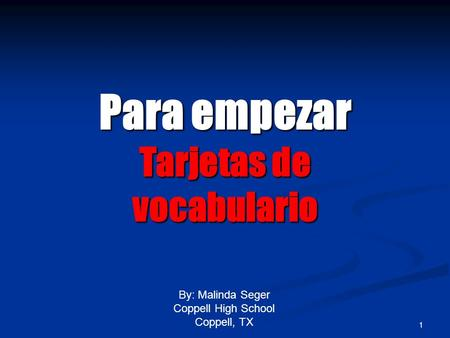 1 Para empezar Tarjetas de vocabulario By: Malinda Seger Coppell High School Coppell, TX.