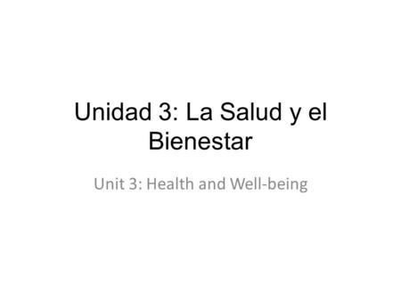 Unidad 3: La Salud y el Bienestar Unit 3: Health and Well-being.