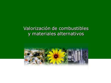 Valorización de combustibles y materiales alternativos Valorización de combustibles y materiales alternativos.