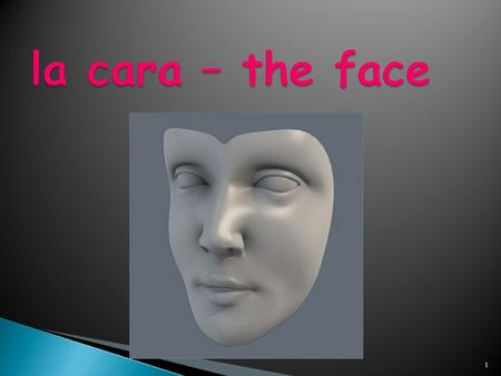 La cara – the face.