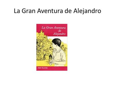 gran aventura alejandro La gran aventura de alejandro - chapter 1-3 summary tools copy this to my account e-mail to a friend find other activities start over print help.