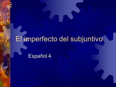 El imperfecto del subjuntivo Español 4. Las reglas  Use the imperfect subjunctive when the context of the sentence is in the past.  Same subjunctive.
