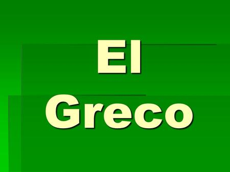 El Greco. Das cada foto un nombre Vocabulario – Arte – Parte 1  Noble- noble  Enano- dwarf  Payaso- clown  Tachar- to accuse, eliminate  Junto-