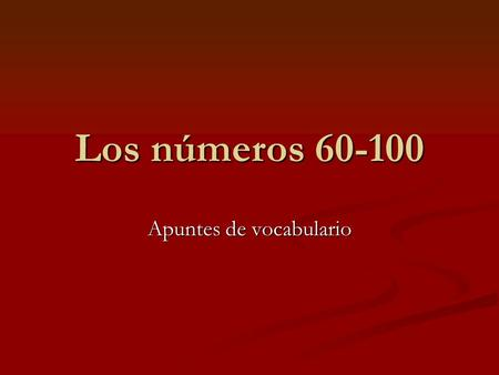 Los números 60-100 Apuntes de vocabulario. A repasar Last year we learned the numbers in Spanish up to 60. We noticed that the numbers in the 30s, 40s,