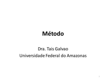 Método Dra. Tais Galvao Universidade Federal do Amazonas 1.