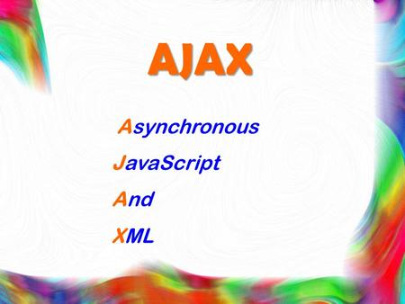 "AJAX Asynchronous JavaScript And XML. AJAX "" Ajax no es una tecnología en sí mismo. En realidad, se trata de varias tecnologías independientes que se."