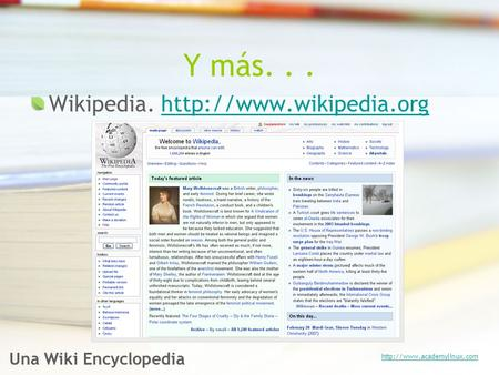 Y más... Wikipedia.  Una Wiki Encyclopedia