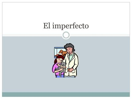 El imperfecto. Usos del imperfecto Describe people, places, things in past Set background/ paint a picture Age physical characteristics Time weather Emotional.
