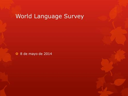 World Language Survey  8 de mayo de 2014. La Campana  Answer the questions in Spanish.  1. ¿Cuál es la estación?  2. ¿Cuántos años tiene tu mamá?