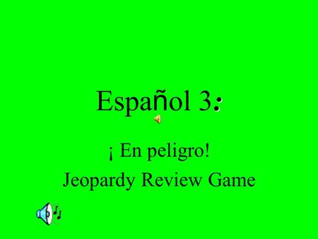 : Espa ñ ol 3: ¡ En peligro! Jeopardy Review Game.