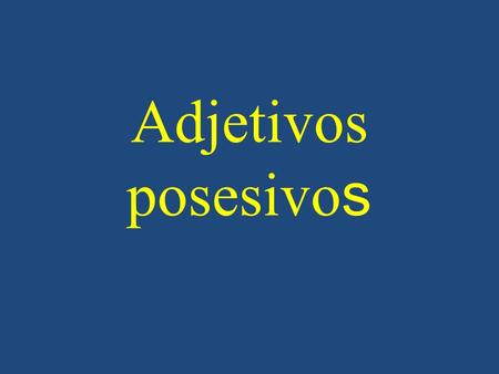 Adjetivos posesivo s. S P My mi and mis Your tu (inf) and tus his her its their su and sus your our nuestro/a and nuestros/as your (in Spain) vuestro/a.
