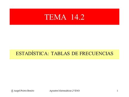 TEMA 14.2 ESTADÍSTICA: TABLAS DE Angel Prieto Benito