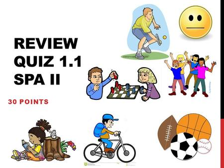 REVIEW QUIZ 1.1 SPA II 30 POINTS. VOCABULARIO 1.1 PAGE 37 20 POINTS Montar en bicicletajuegan al ajedrezme levanto Prefiereir de comprasextrovertidos.
