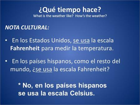 ¿Qué tiempo hace? What is the weather like? How's the weather?