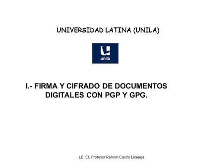 UNIVERSIDAD LATINA (UNILA) I.- FIRMA Y CIFRADO DE DOCUMENTOS