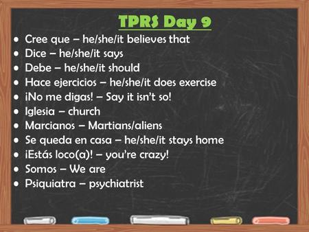 TPRS Day 9 Cree que – he/she/it believes that Dice – he/she/it says Debe – he/she/it should Hace ejercicios – he/she/it does exercise ¡No me digas! – Say.