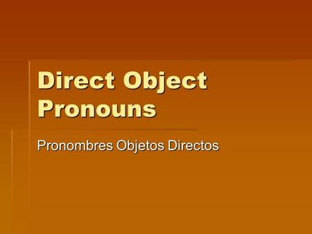 Direct Object Pronouns Pronombres Objetos Directos.