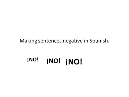 "Making sentences negative in Spanish. ¡NO!. Put the word ""NO"" before the conjugated verb or before ""ME,TE,LE,NOS,OS,LES"" and the conjugated verb. Quieren."