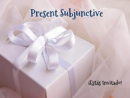 Present Subjunctive ¡Estás Invitado!. ¡Buenas Noticias! The conjugation of verbs in the present subjunctive is similar to the Usted/Ustedes command form!