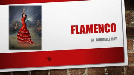 Flamenco By: Miquelle Ray.