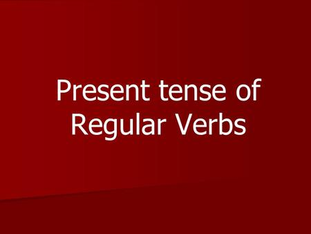 Present tense of Regular Verbs. 3 Types of Verbs ■ There are 3 types of verbs: Infinitives that end in -ar Infinitives that end in -er Infinitives that.