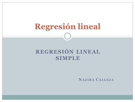 Regresión lineal simple Nazira Calleja
