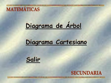 Diagrama de Árbol Diagrama de Árbol Diagrama de Árbol Diagrama Cartesiano Diagrama Cartesiano Diagrama Cartesiano Salir.