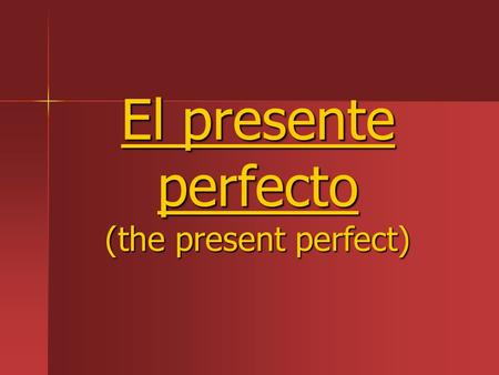 El presente perfecto (the present perfect). -A tense that is used to say what a person has done. -A tense that is used to say what a person has done.