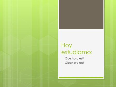 Hoy estudiamo: - Que hora es? - Clock project. Las asignaturas quiz  Match the picture to the phrases.