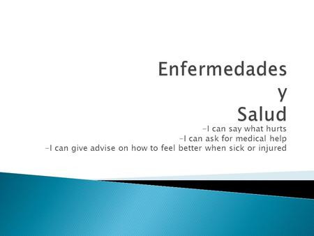 -I can say what hurts -I can ask for medical help -I can give advise on how to feel better when sick or injured.