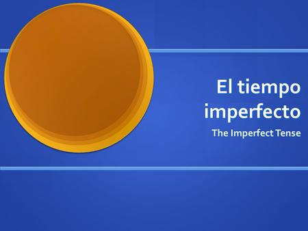 El tiempo imperfecto The Imperfect Tense Dos tiempos pasados... In Spanish there are 2 past tenses, the Preterite and the Imperfect. Each is used in.