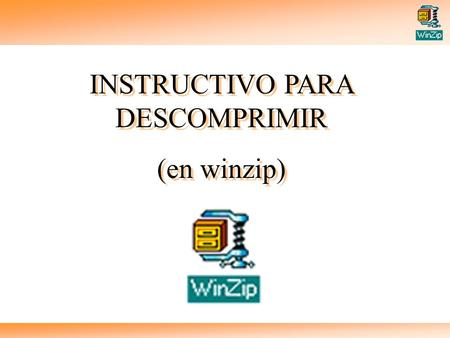 INSTRUCTIVO PARA DESCOMPRIMIR (en winzip) INSTRUCTIVO PARA DESCOMPRIMIR (en winzip)