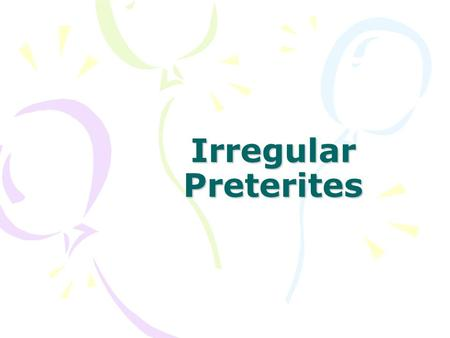 Irregular Preterites. More Irregulars The verb venir, poner, decir, and traer follow a pattern in the preterit that is similar to the verb estar, poder,