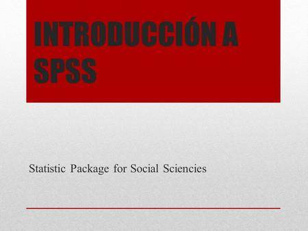 INTRODUCCIÓN A SPSS Statistic Package for Social Sciencies.