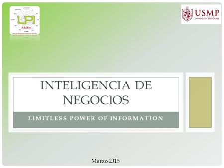 LIMITLESS POWER OF INFORMATION INTELIGENCIA DE NEGOCIOS Marzo 2015.