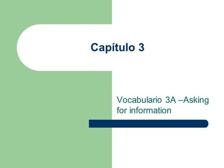 Capítulo 3 Vocabulario 3A –Asking for information.