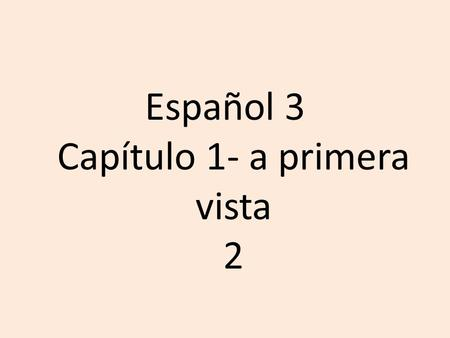 Español 3 Capítulo 1- a primera vista 2. Objective Students indentify vocabulary terms from Chapter 1 that are represented by images.