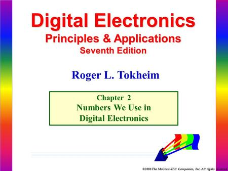 ©2008 The McGraw-Hill Companies, Inc. All rights reserved. Digital Electronics Principles & Applications Seventh Edition Chapter 2 Numbers We Use in Digital.