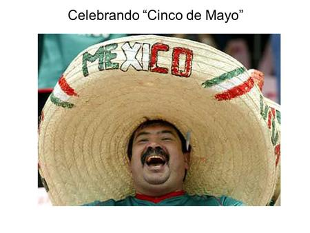 "Celebrando ""Cinco de Mayo"". La capital de Mexico es Mexico city (La ciudad de Mexico)."