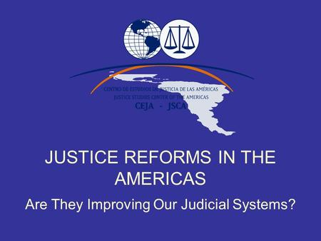 JUSTICE REFORMS IN THE AMERICAS Are They Improving Our Judicial Systems?