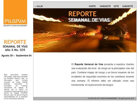 REPORTE SEMANAL DE VÍAS Año X No. 035 Agosto 29 – Septiembre 04 NOROESTESUROESTEESTENORTE PILGRIM SECURITY AND RISK MANAGEMENT. All rights reserved, 2014.