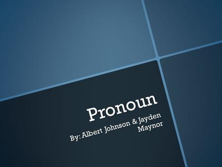 "Pronoun By: Albert Johnson & Jayden Maynor. What are Subject Pronoun? ""The subject of a sentence tells who is doing the action.You often use people's."