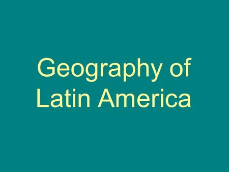 Geography of Latin America Regions of Latin America.