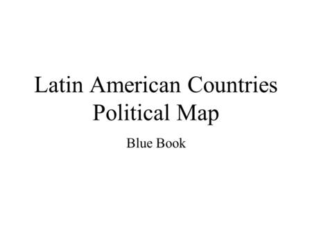 Latin American Countries Political Map Blue Book.