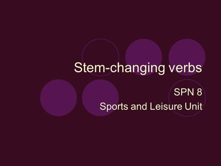 Stem-changing verbs SPN 8 Sports and Leisure Unit.