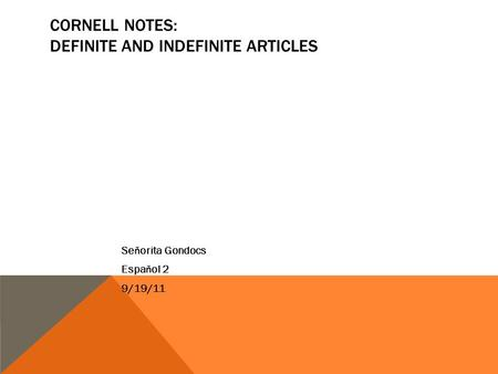 CORNELL NOTES: DEFINITE AND INDEFINITE ARTICLES Se ň orita Gondocs Espa ň ol 2 9/19/11.
