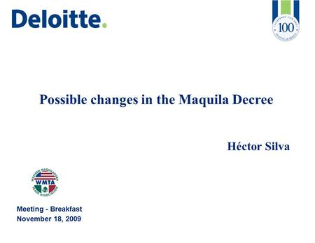 Possible changes in the Maquila Decree Héctor Silva Meeting - Breakfast November 18, 2009.