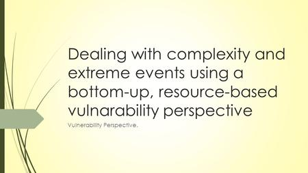Dealing with complexity and extreme events using a bottom-up, resource-based vulnarability perspective Vulnerability Perspective.