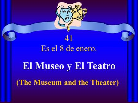 41 Es el 8 de enero. El Museo y El Teatro (The Museum and the Theater)